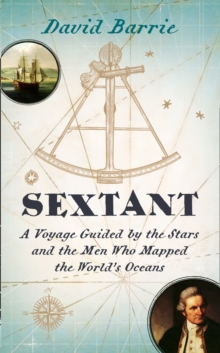 Sextant : A Voyage Guided by the Stars and the Men Who Mapped the World's Oceans, Hardback Book