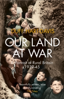 Our Land at War : A Portrait of Rural Britain 1939-45, Paperback / softback Book