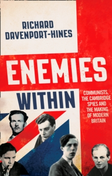 Enemies Within : Communists, the Cambridge Spies and the Making of Modern Britain, Hardback Book