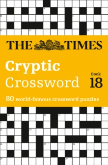 The Times Cryptic Crossword Book 18 : 80 of the World's Most Famous Crossword Puzzles, Paperback Book