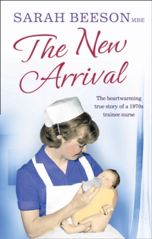 The New Arrival : The Heartwarming True Story of a 1970s Trainee Nurse, Paperback Book