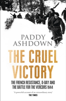 The Cruel Victory : The French Resistance, D-Day and the Battle for the Vercors 1944, Paperback Book