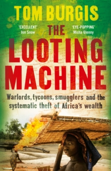 The Looting Machine : Warlords, Tycoons, Smugglers and the Systematic Theft of Africa's Wealth, Hardback Book