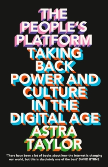 The People's Platform : Taking Back Power and Culture in the Digital Age, Paperback / softback Book