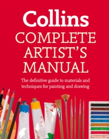 Complete Artist's Manual : The Definitive Guide to Materials and Techniques for Painting and Drawing, Paperback / softback Book