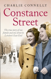 Constance Street : The True Story of One Family and One Street in London's East End, Paperback Book