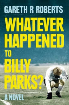 Whatever Happened to Billy Parks, Paperback / softback Book