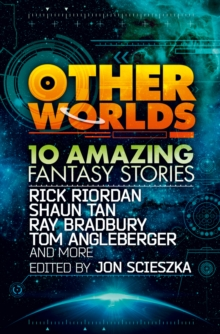 Other Worlds (feat. stories by Rick Riordan, Shaun Tan, Tom Angleberger, Ray Bradbury and more), Paperback Book