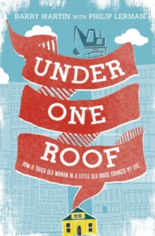 Under One Roof : How a Tough Old Woman in a Little Old House Changed My Life, Hardback Book