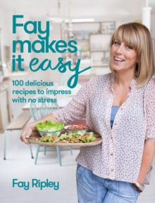 Fay Makes it Easy: 100 delicious recipes to impress with no stress, EPUB eBook