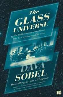 The Glass Universe : The Hidden History of the Women Who Took the Measure of the Stars, Paperback / softback Book