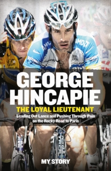 The Loyal Lieutenant : Leading out Lance and Pushing Through the Pain on the Rocky Road to Paris, Paperback / softback Book