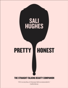 Pretty Honest : The Straight-Talking Beauty Companion, Hardback Book