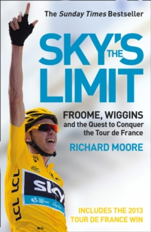 Sky's the Limit : Froome, Wiggins and the Quest to Conquer the Tour De France, Paperback Book
