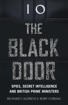 The Black Door : Spies, Secret Intelligence and British Prime Ministers, Hardback Book