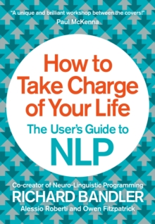 How to Take Charge of Your Life : The User's Guide to NLP, Paperback Book