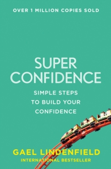 Super Confidence : Simple Steps to Build Your Confidence, Paperback / softback Book