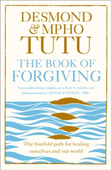 The Book of Forgiving : The Fourfold Path for Healing Ourselves and Our World, Paperback / softback Book