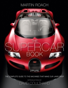 The Supercar Book : The Complete Guide to the Machines That Make Our Jaws Drop, Hardback Book