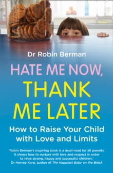 Hate Me Now, Thank Me Later : How to Raise Your Kid with Love and Limits, Paperback Book