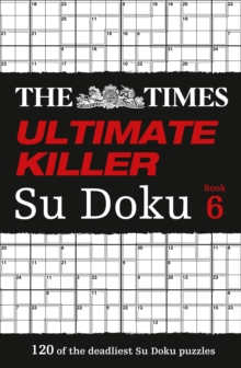 The Times Ultimate Killer Su Doku Book 6 : 120 of the Deadliest Su Doku Puzzles, Paperback / softback Book