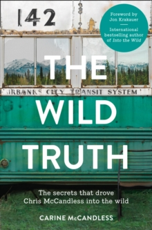 The Wild Truth : The Secrets That Drove Chris McCandless into the Wild, Paperback Book