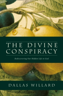 The Divine Conspiracy : Rediscovering Our Hidden Life in God, Paperback Book