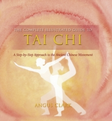 The Complete Illustrated Guide To - Tai Chi: A Step-by-step Approach To The Ancient Chinese Movement, Paperback Book