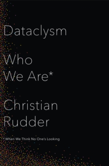 Dataclysm : Who We are (When We Think No One's Looking), Hardback Book
