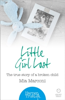 Little Girl Lost : The True Story of a Broken Child, Paperback Book