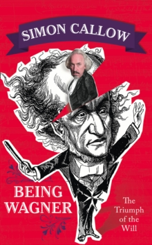 Being Wagner : The Triumph of the Will, Hardback Book