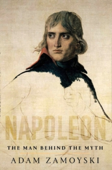 Napoleon : The Man Behind the Myth, Hardback Book