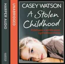 A Stolen Childhood : A Dark Past, a Terrible Secret, a Girl without a Future, eAudiobook MP3 eaudioBook
