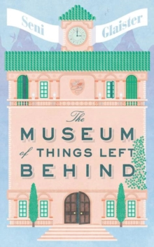 The Museum of Things Left Behind, Hardback Book