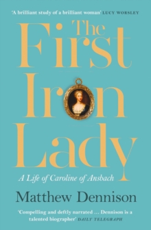 The First Iron Lady : A Life of Caroline of Ansbach, Paperback / softback Book