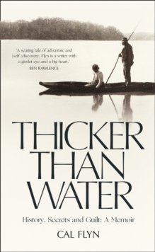 Thicker Than Water : History, Secrets and Guilt: A Memoir, Hardback Book