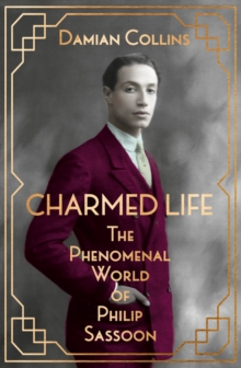 Charmed Life : The Phenomenal World of Philip Sassoon, Hardback Book