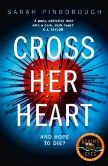 Cross Her Heart : The Gripping New Psychological Thriller from the #1 Sunday Times Bestselling Author, Hardback Book