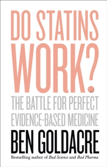 Do Statins Work? : The Battle for Perfect Evidence-Based Medicine, Hardback Book