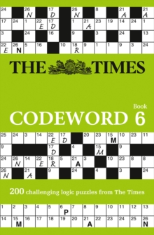 The Times Codeword 6 : 200 Cracking Logic Puzzles, Paperback Book