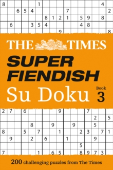 The Times Super Fiendish Su Doku Book 3 : 200 of the Most Treacherous Su Doku Puzzles, Paperback Book