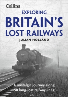 Exploring Britain's Lost Railways : A Nostalgic Journey Along 50 Long-Lost Railway Lines, Paperback Book