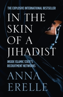 In the Skin of a Jihadist : Inside Islamic State's Recruitment Networks, Paperback Book