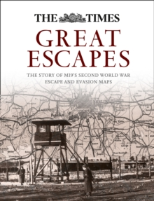 Great Escapes : The Story of Mi9's Second World War Escape and Evasion Maps, Hardback Book