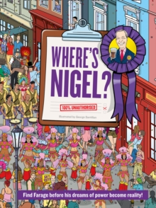 Where's Nigel? : Find Farage Before His Dreams of Power Become Reality, Hardback Book
