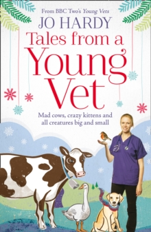 Tales from a Young Vet : Mad Cows, Crazy Kittens, and All Creatures Big and Small, Paperback / softback Book