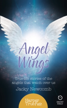 Angel Wings : True-Life Stories of the Angels That Watch Over Us, Paperback Book