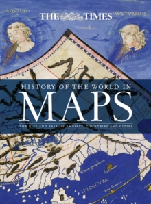 History of the World in Maps : The Rise and Fall of Empires, Countries and Cities, Hardback Book