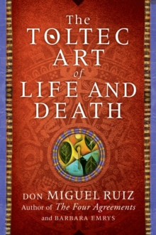 The Toltec Art of Life and Death, Paperback Book