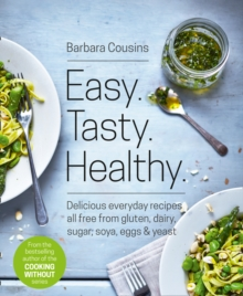 Easy Tasty Healthy : All Recipes Free from Gluten, Dairy, Sugar, Soya, Eggs and Yeast, Paperback / softback Book